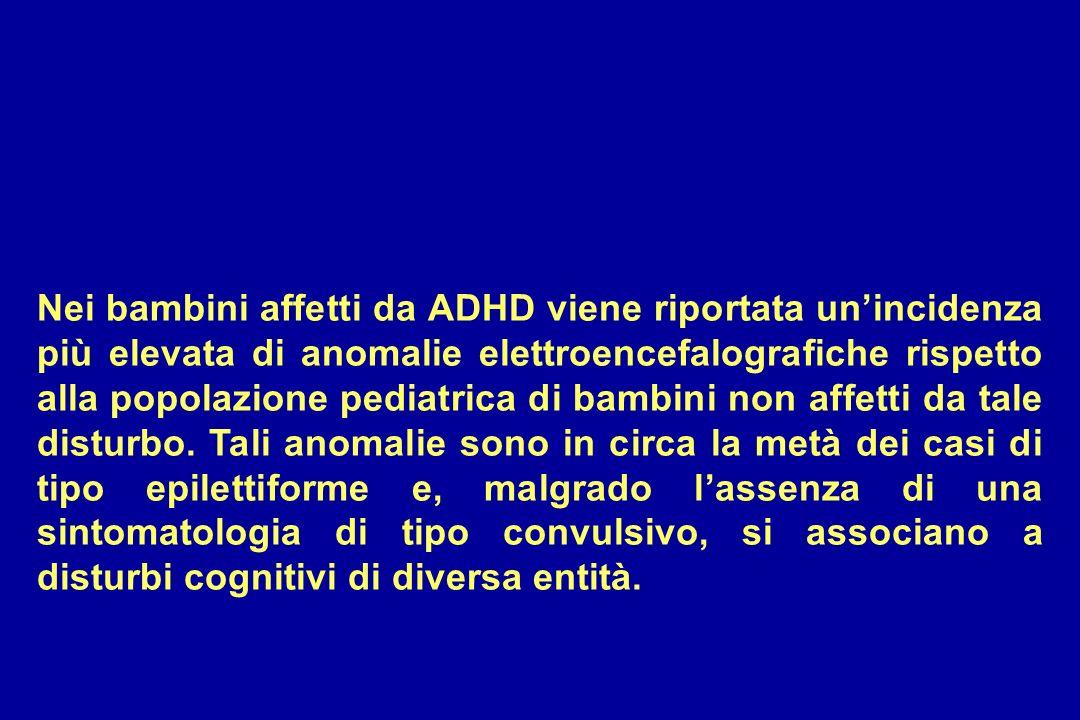 Nei bambini affetti da ADHD viene riportata un'incidenza più elevata di anomalie elettroencefalografiche rispetto alla popolazione pediatrica di bambini non affetti da tale disturbo.