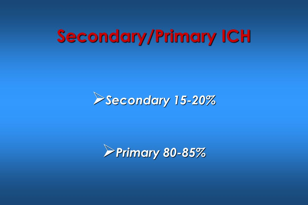 Secondary/Primary ICH