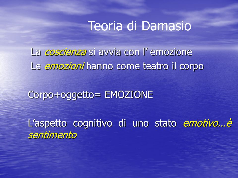 Teoria di Damasio La coscienza si avvia con l' emozione