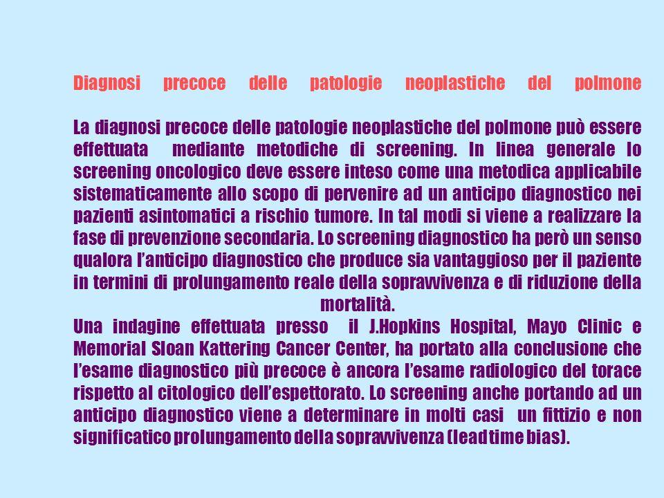 Diagnosi precoce delle patologie neoplastiche del polmone La diagnosi precoce delle patologie neoplastiche del polmone può essere effettuata mediante metodiche di screening.