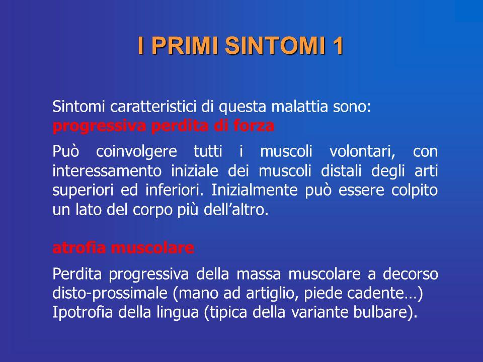 I PRIMI SINTOMI 1 Sintomi caratteristici di questa malattia sono: progressiva perdita di forza.