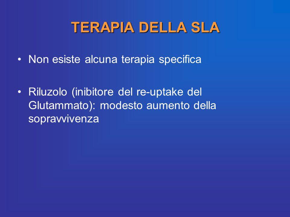 TERAPIA DELLA SLA Non esiste alcuna terapia specifica