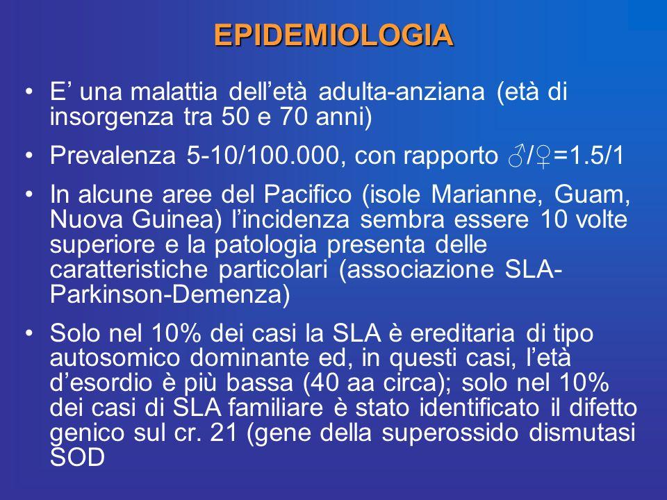 EPIDEMIOLOGIA E' una malattia dell'età adulta-anziana (età di insorgenza tra 50 e 70 anni) Prevalenza 5-10/100.000, con rapporto ♂/♀=1.5/1.