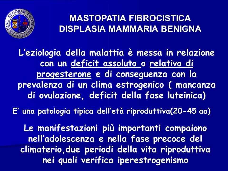 MASTOPATIA FIBROCISTICA DISPLASIA MAMMARIA BENIGNA