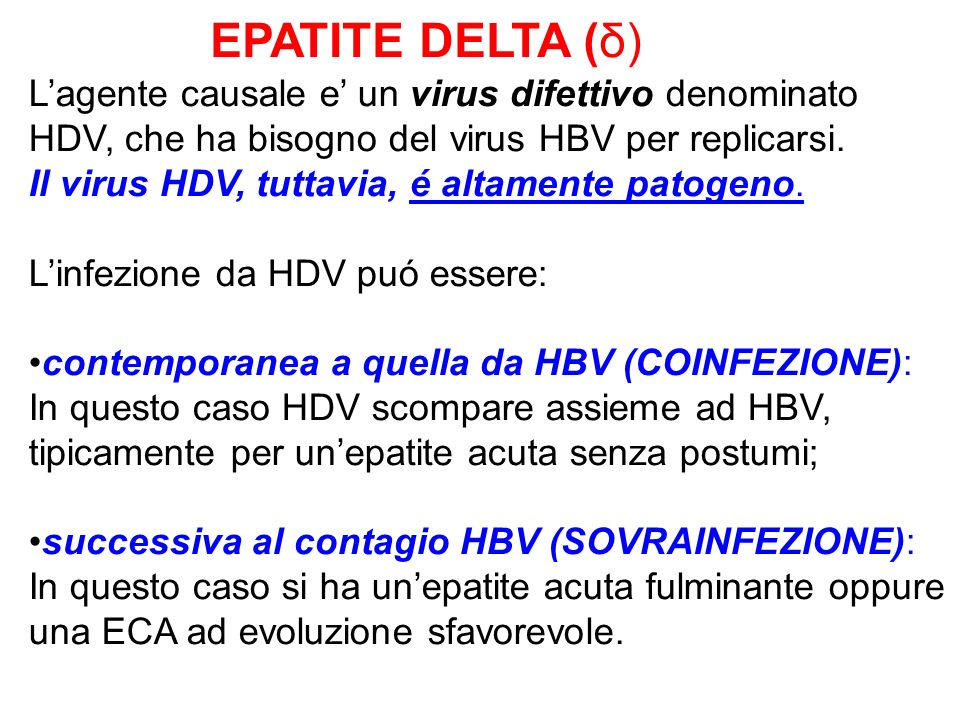 EPATITE DELTA (δ)L'agente causale e' un virus difettivo denominato HDV, che ha bisogno del virus HBV per replicarsi.