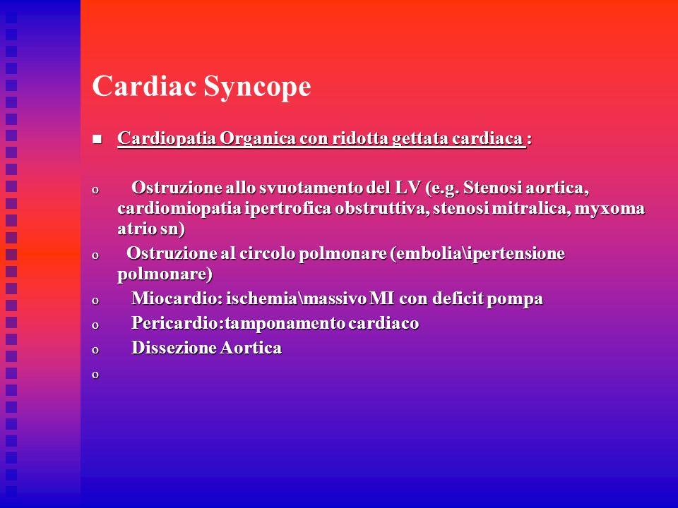 Cardiac Syncope Cardiopatia Organica con ridotta gettata cardiaca :