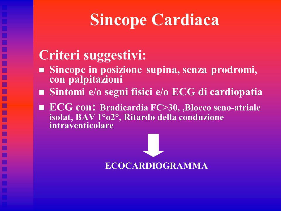 Sincope Cardiaca Criteri suggestivi:
