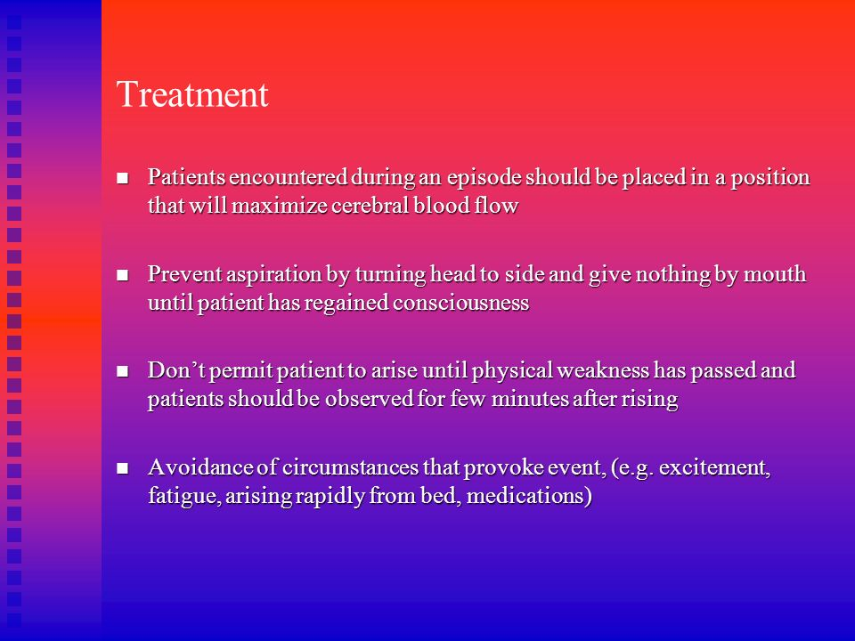 TreatmentPatients encountered during an episode should be placed in a position that will maximize cerebral blood flow.