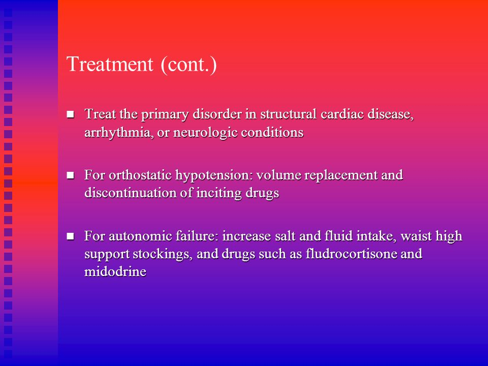 Treatment (cont.)Treat the primary disorder in structural cardiac disease, arrhythmia, or neurologic conditions.