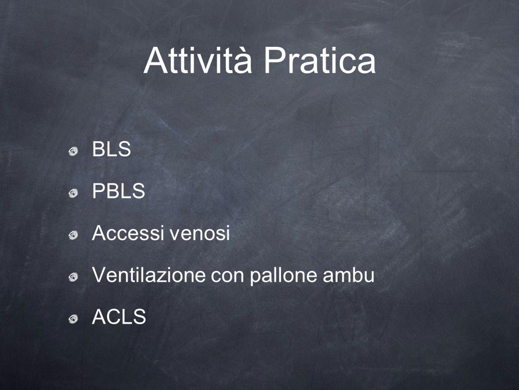 Attività Pratica BLS PBLS Accessi venosi Ventilazione con pallone ambu