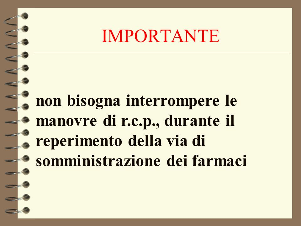 IMPORTANTE non bisogna interrompere le manovre di r.c.p., durante il reperimento della via di somministrazione dei farmaci.