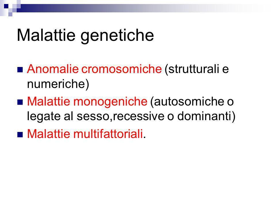 Malattie genetiche Anomalie cromosomiche (strutturali e numeriche)