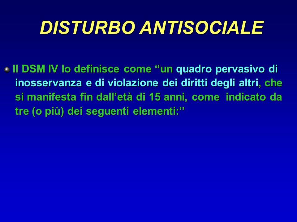 DISTURBO ANTISOCIALE Il DSM IV lo definisce come un quadro pervasivo di. inosservanza e di violazione dei diritti degli altri, che.