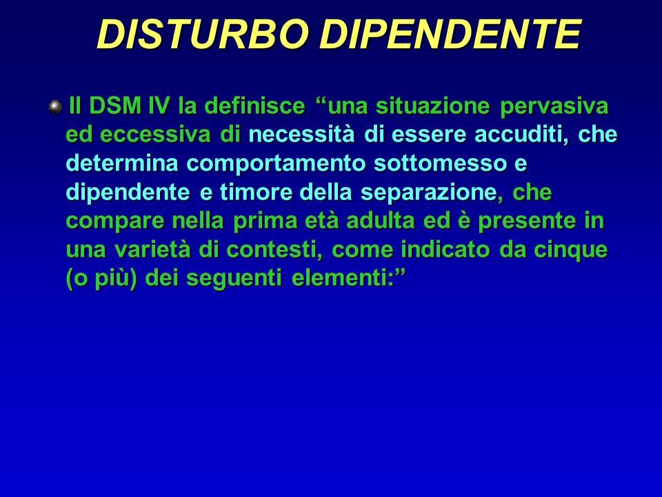 DISTURBO DIPENDENTE Il DSM IV la definisce una situazione pervasiva