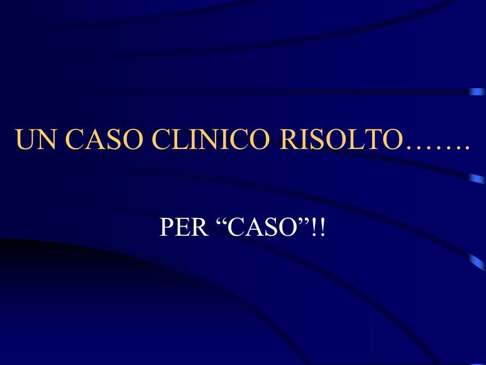 UN CASO CLINICO RISOLTO…….