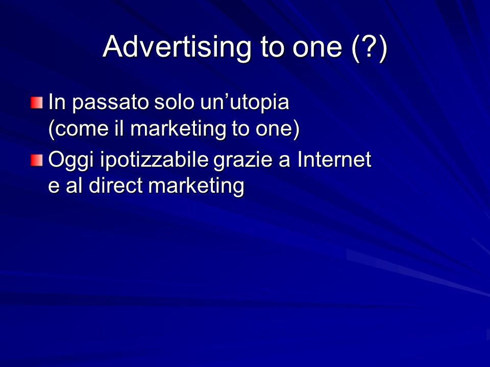 Advertising to one ( ) In passato solo un'utopia (come il marketing to one)