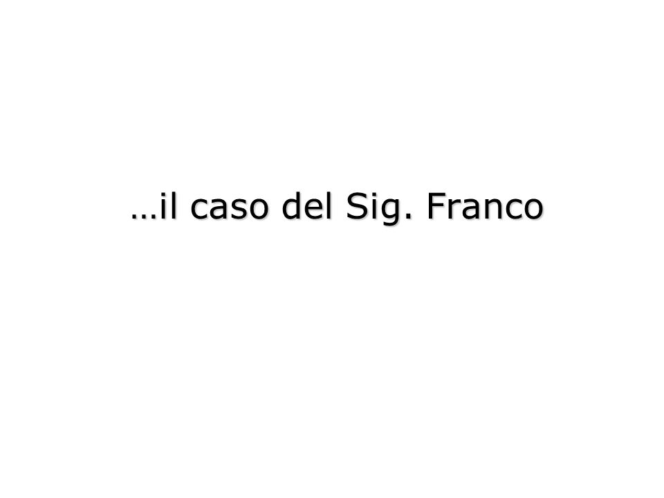 …il caso del Sig. Franco