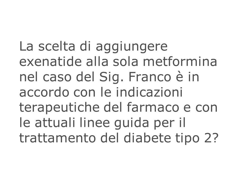 La scelta di aggiungere exenatide alla sola metformina nel caso del Sig.