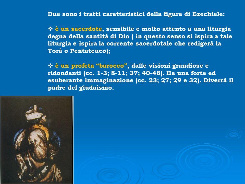 Due sono i tratti caratteristici della figura di Ezechiele:
