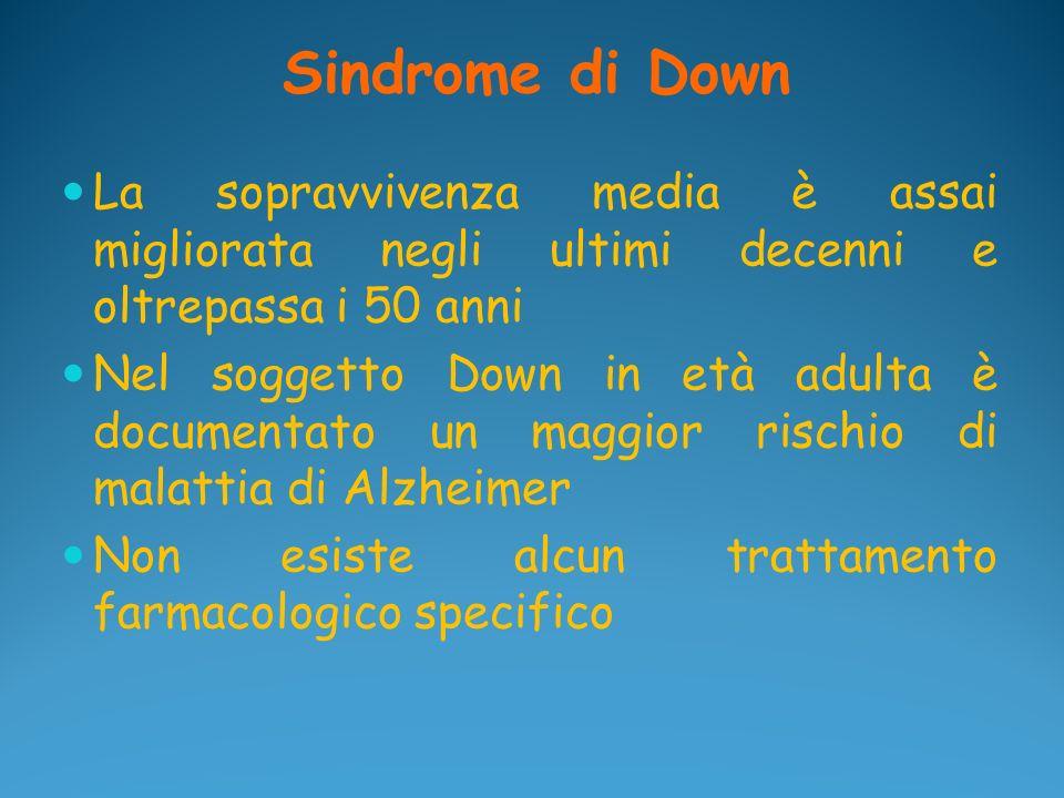 Sindrome di Down La sopravvivenza media è assai migliorata negli ultimi decenni e oltrepassa i 50 anni.