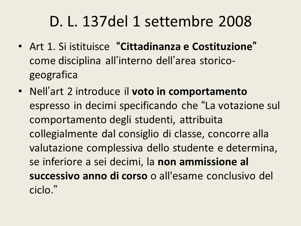 D. L. 137del 1 settembre 2008 Art 1. Si istituisce Cittadinanza e Costituzione come disciplina all'interno dell'area storico-geografica.