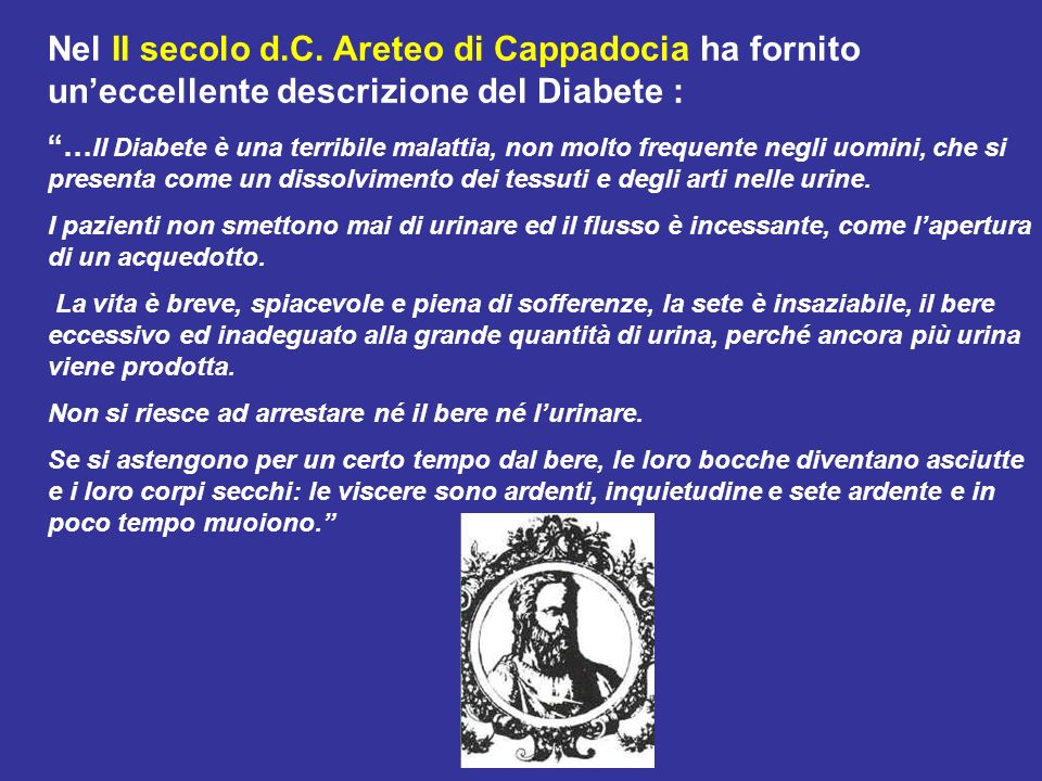 Nel II secolo d.C. Areteo di Cappadocia ha fornito un'eccellente descrizione del Diabete :
