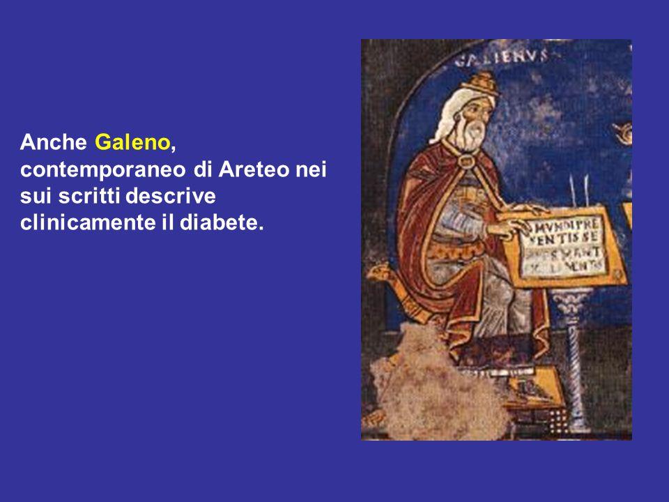 Anche Galeno, contemporaneo di Areteo nei sui scritti descrive clinicamente il diabete.