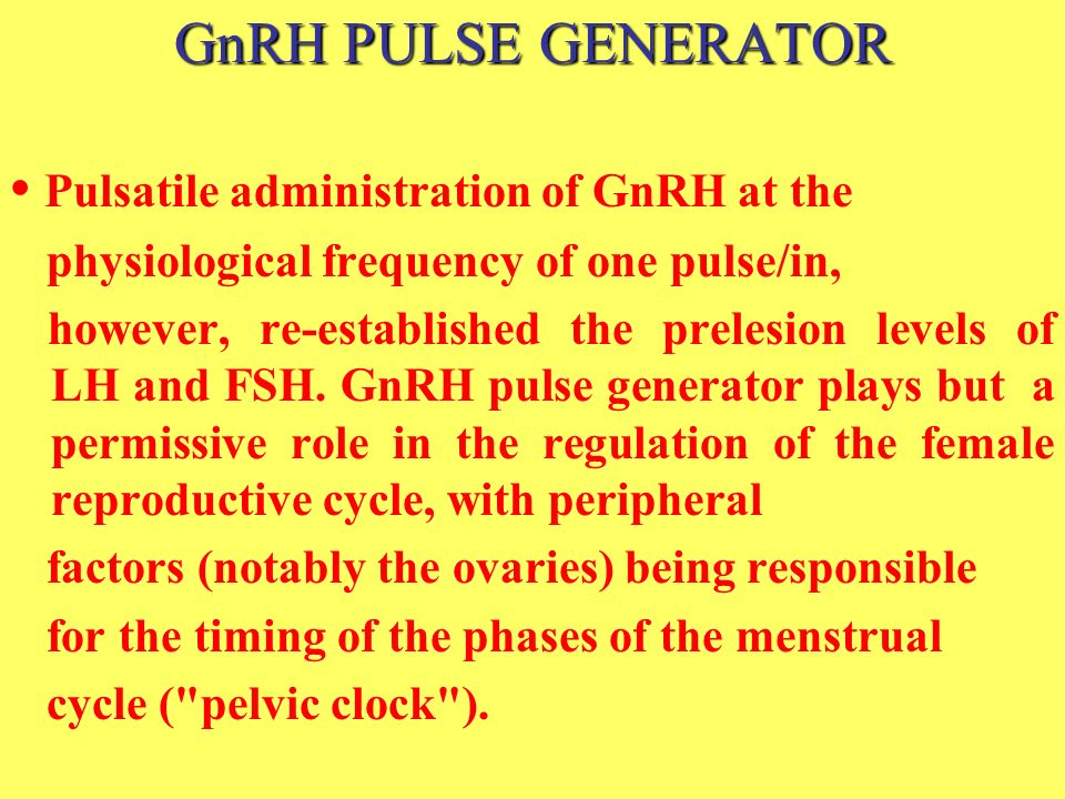 GnRH PULSE GENERATOR • Pulsatile administration of GnRH at the