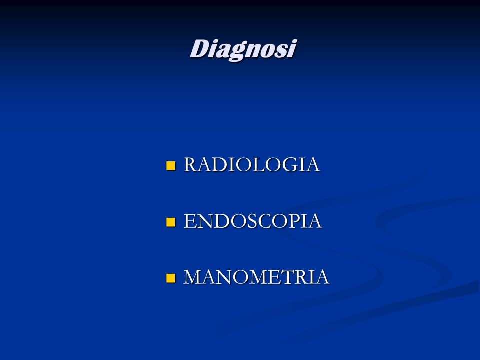 Diagnosi RADIOLOGIA ENDOSCOPIA MANOMETRIA