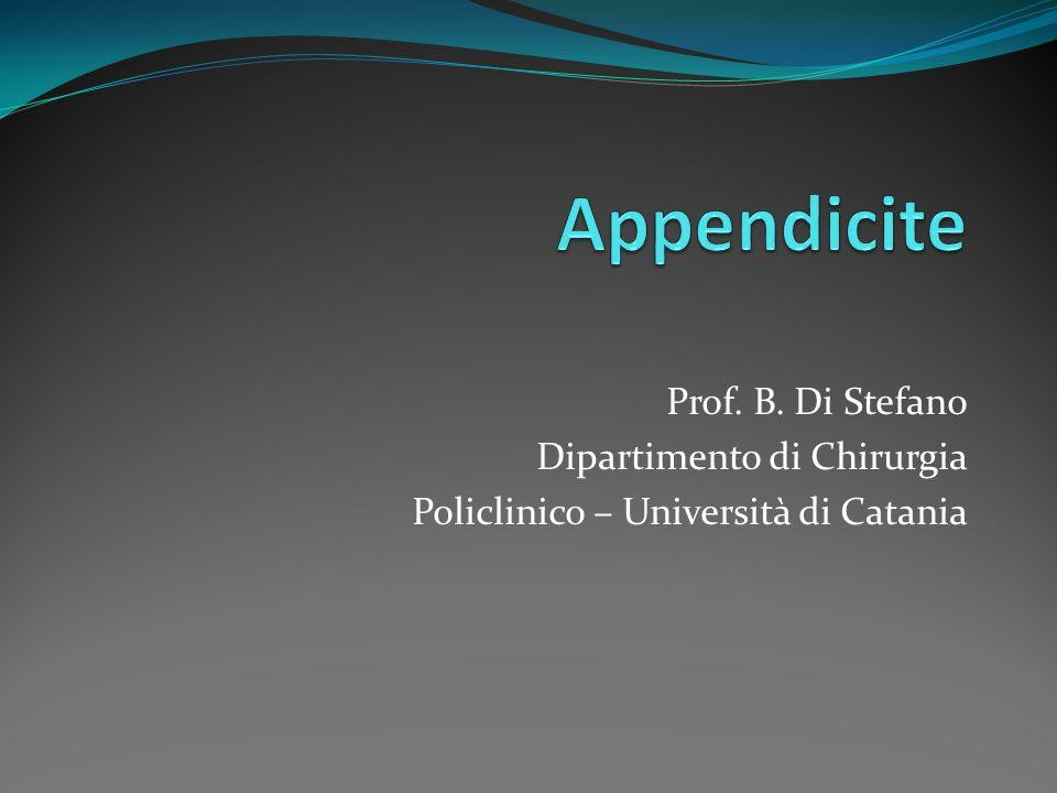 Appendicite Prof. B. Di Stefano Dipartimento di Chirurgia