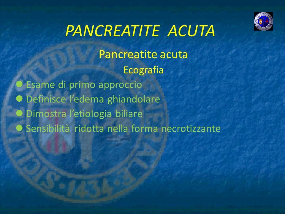 PANCREATITE ACUTA Pancreatite acuta Ecografia Esame di primo approccio