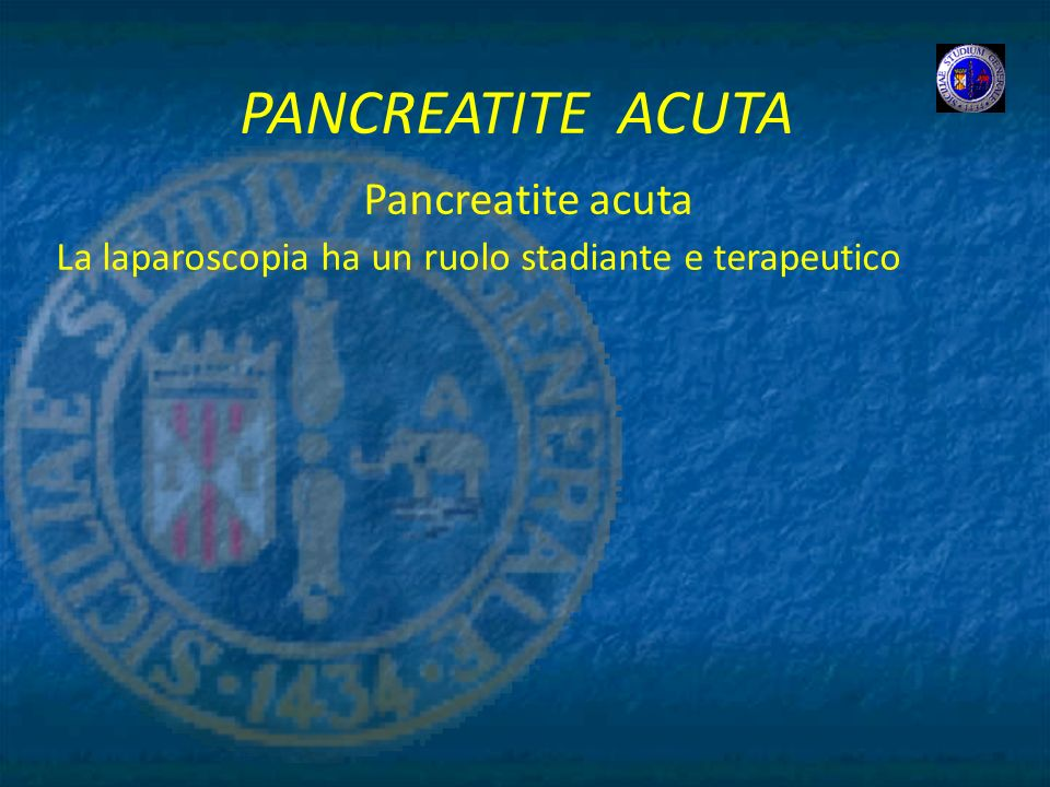 Pancreatite acuta La laparoscopia ha un ruolo stadiante e terapeutico