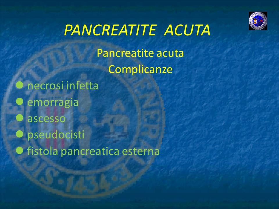PANCREATITE ACUTA Pancreatite acuta Complicanze necrosi infetta