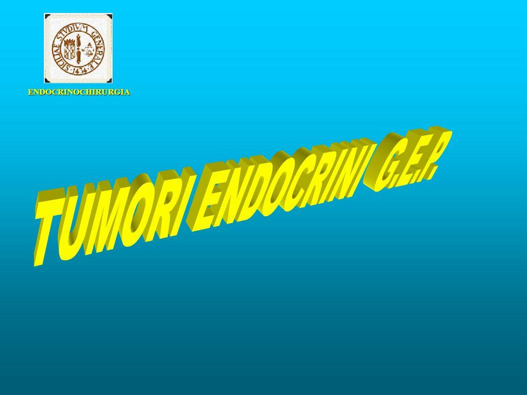 ENDOCRINOCHIRURGIA TUMORI ENDOCRINI G.E.P.
