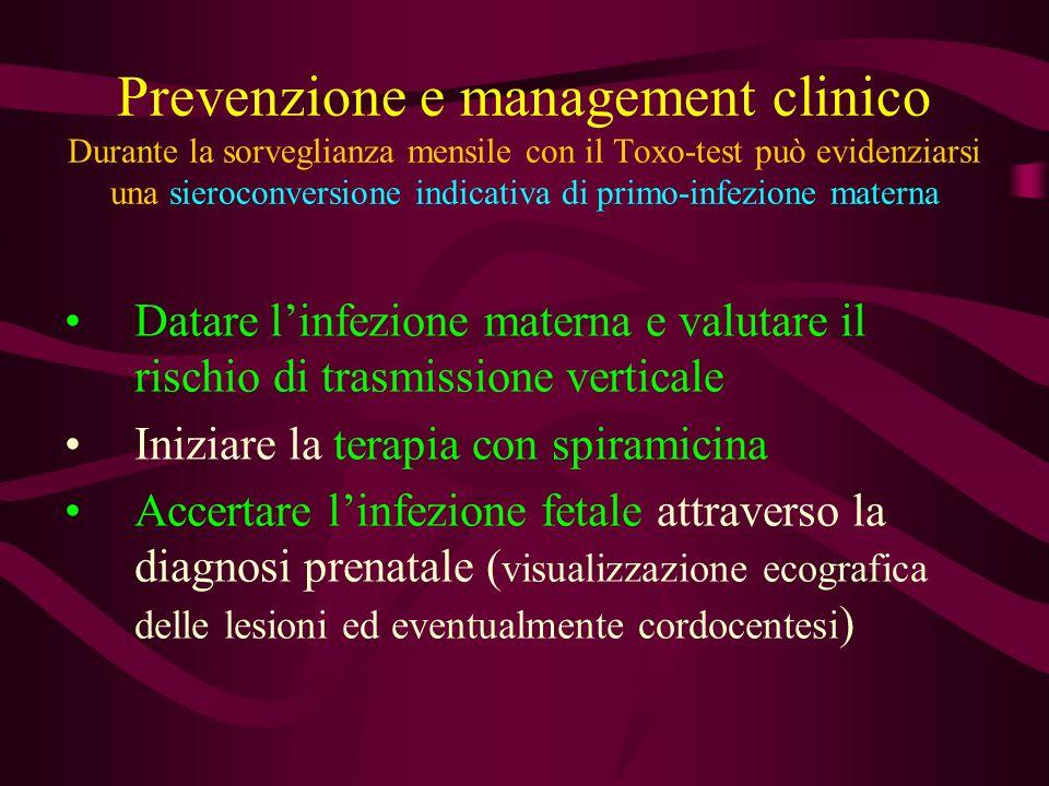 Prevenzione e management clinico Durante la sorveglianza mensile con il Toxo-test può evidenziarsi una sieroconversione indicativa di primo-infezione materna