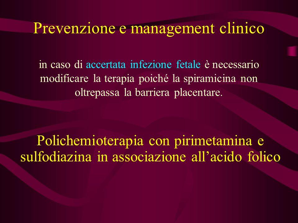 Prevenzione e management clinico in caso di accertata infezione fetale è necessario modificare la terapia poiché la spiramicina non oltrepassa la barriera placentare.
