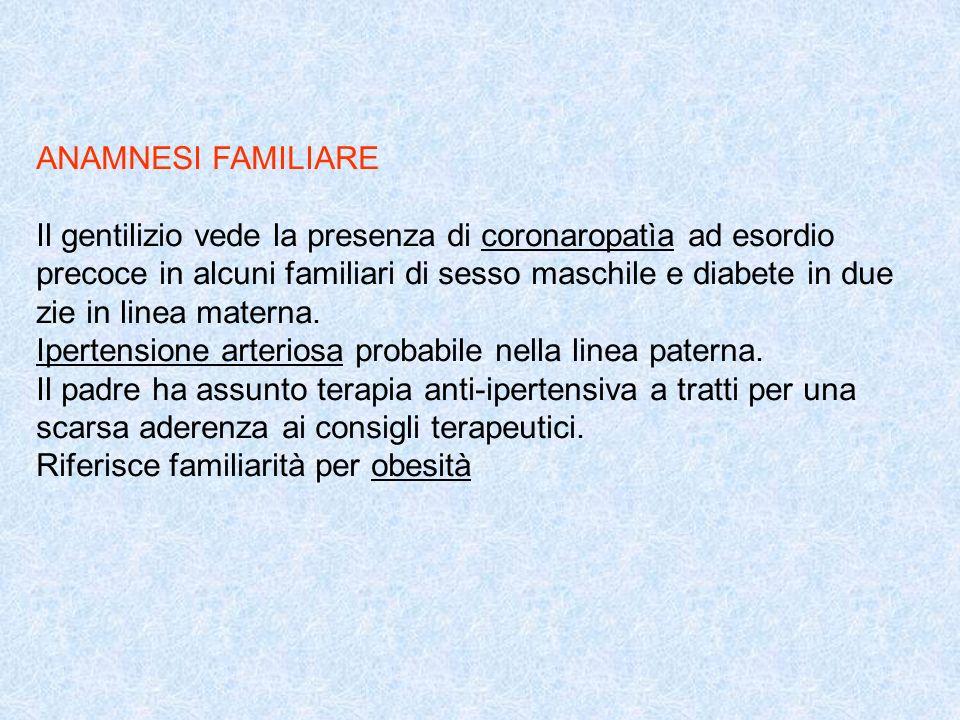 ANAMNESI FAMILIARE Il gentilizio vede la presenza di coronaropatìa ad esordio.