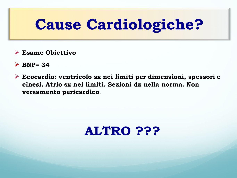 Cause Cardiologiche ALTRO Esame Obiettivo BNP= 34