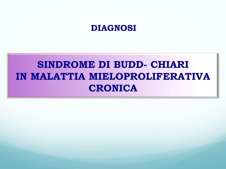 SINDROME DI BUDD- CHIARI IN MALATTIA MIELOPROLIFERATIVA CRONICA