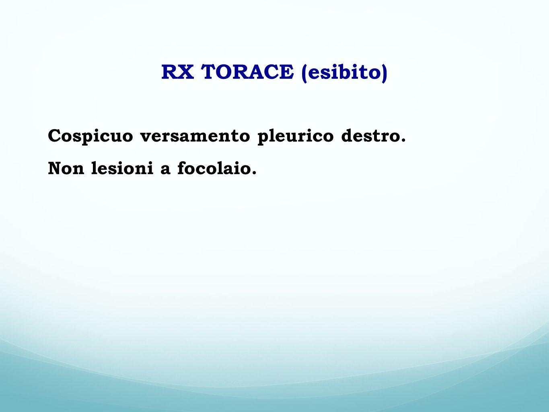 RX TORACE (esibito) Cospicuo versamento pleurico destro. Non lesioni a focolaio.