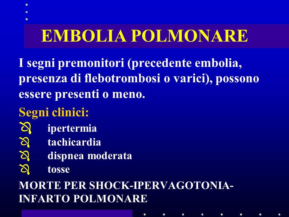 EMBOLIA POLMONARE I segni premonitori (precedente embolia, presenza di flebotrombosi o varici), possono essere presenti o meno.