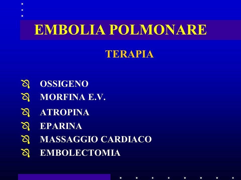 EMBOLIA POLMONARE TERAPIA OSSIGENO MORFINA E.V. ATROPINA EPARINA