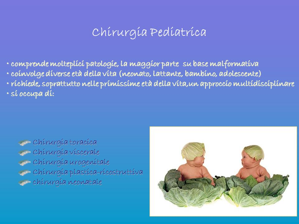 Chirurgia Pediatrica comprende molteplici patologie, la maggior parte su base malformativa.