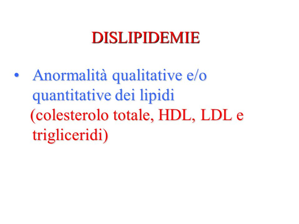 DISLIPIDEMIE Anormalità qualitative e/o quantitative dei lipidi.