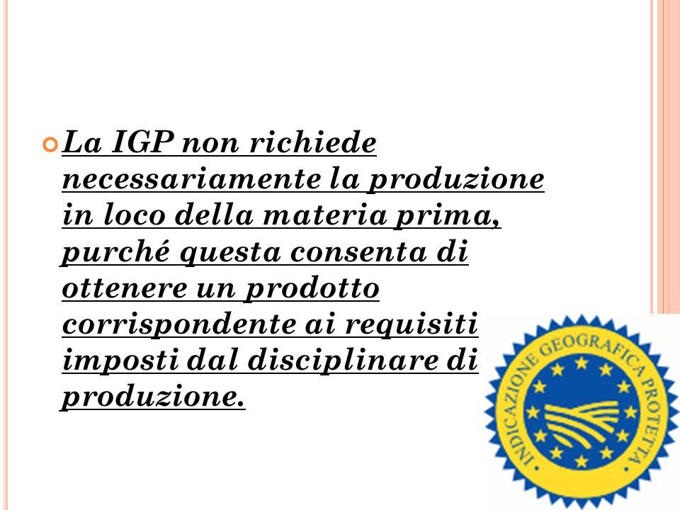 La IGP non richiede necessariamente la produzione in loco della materia prima, purché questa consenta di ottenere un prodotto corrispondente ai requisiti imposti dal disciplinare di produzione.