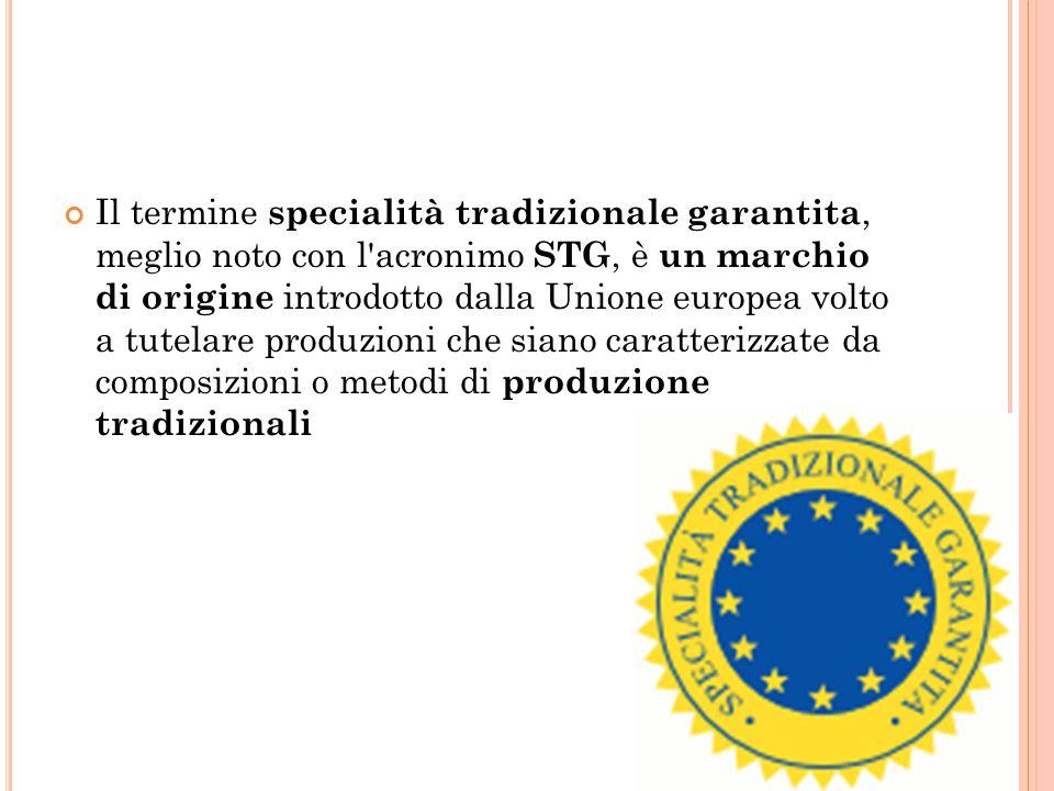 Il termine specialità tradizionale garantita, meglio noto con l acronimo STG, è un marchio di origine introdotto dalla Unione europea volto a tutelare produzioni che siano caratterizzate da composizioni o metodi di produzione tradizionali