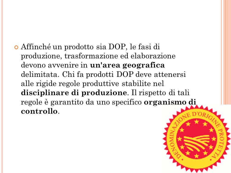 Affinché un prodotto sia DOP, le fasi di produzione, trasformazione ed elaborazione devono avvenire in un area geografica delimitata.