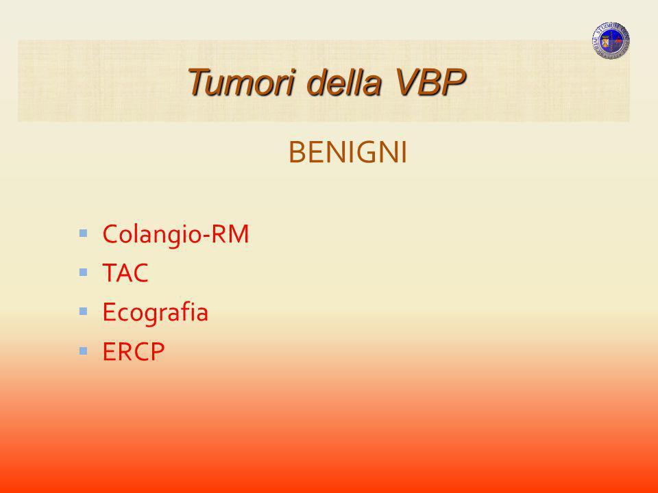 Tumori della VBP BENIGNI Colangio-RM TAC Ecografia ERCP