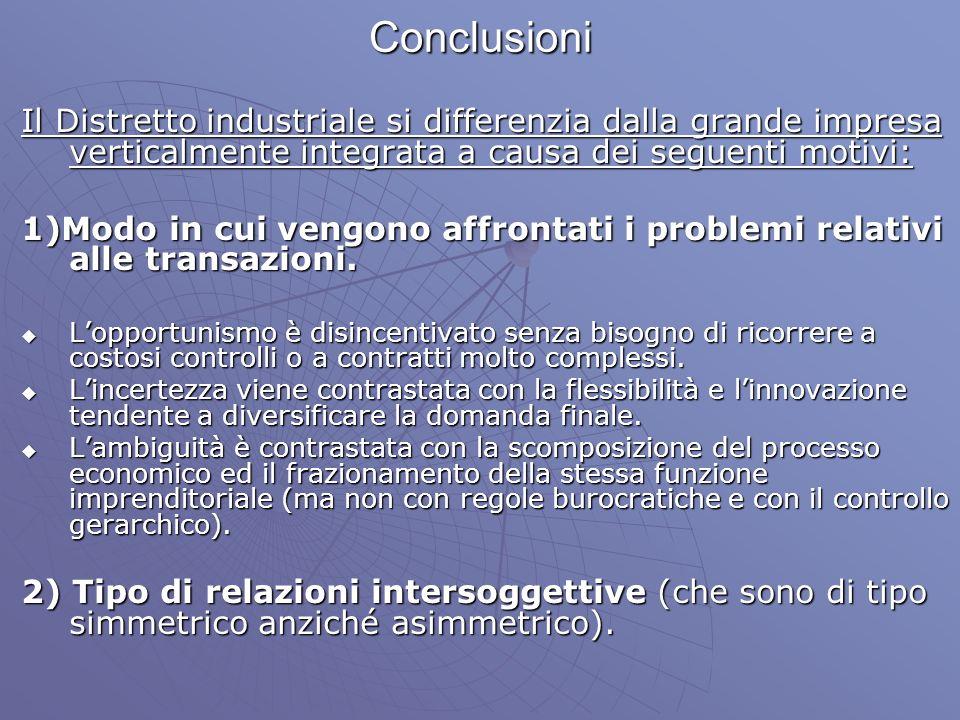 ConclusioniIl Distretto industriale si differenzia dalla grande impresa verticalmente integrata a causa dei seguenti motivi: