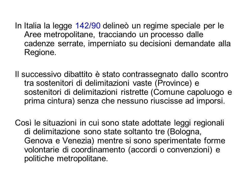 In Italia la legge 142/90 delineò un regime speciale per le Aree metropolitane, tracciando un processo dalle cadenze serrate, imperniato su decisioni demandate alla Regione.